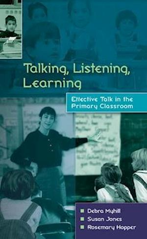 Talking, Listening, Learning af Debra Myhill, Susan Jones, Rosemary Hopper
