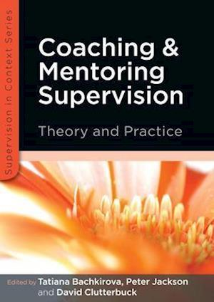 Coaching and Mentoring Supervision: Theory and Practice af Tatiana Bachkirova, David Clutterbuck, Peter Jackson