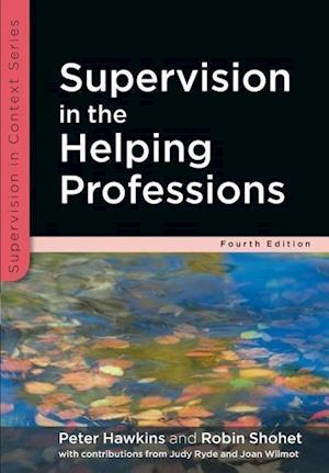 Supervision in the Helping Professions af Robin Shohet, Peter Hawkins