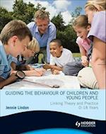 Guiding the Behaviour of Children and Young People Linking Theory and Practice 0-18 Years