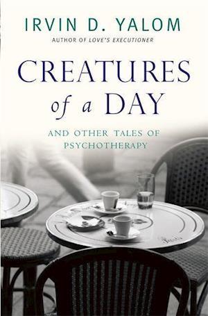 Creatures of a Day af Irvin D Yalom