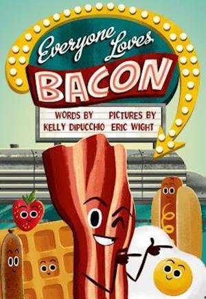 Everyone Loves Bacon af Kelly DiPucchio
