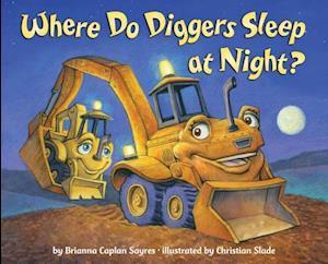 Where Do Diggers Sleep at Night? af Brianna Caplan Sayres, Christian Slade