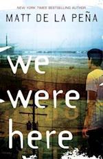 We Were Here af Matt De La Pena