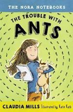 The Trouble With Ants (Nora Notebooks)