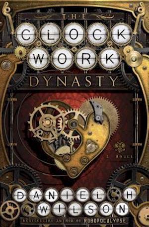 Bog, hardback The Clockwork Dynasty af Daniel H. Wilson