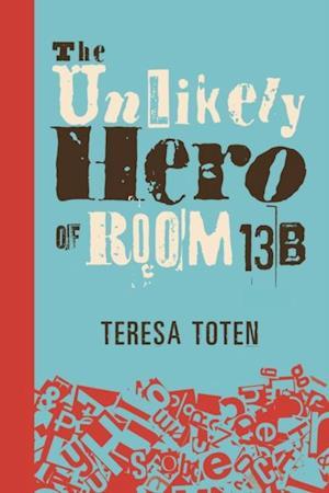 Unlikely Hero of Room 13B af Teresa Toten