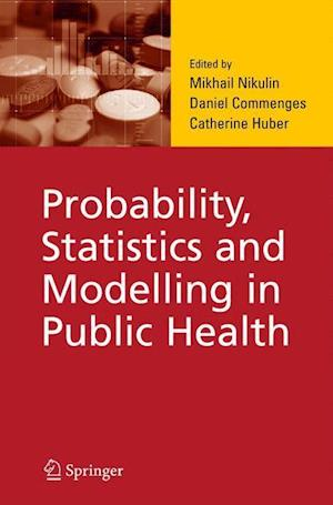 Probability, Statistics and Modelling in Public Health af Mikhail Nikulin, Daniel Commenges, Catherine Huber