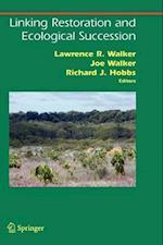Linking Restoration and Ecological Succession af Lawrence Walker, Richard J Hobbs, Joseph Walker