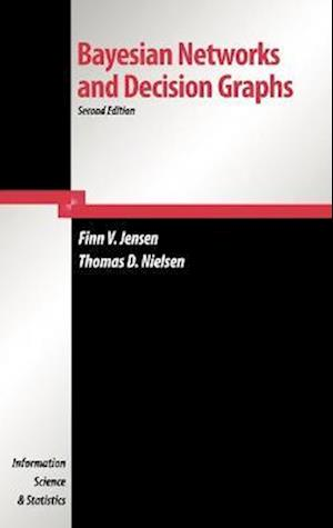 Bayesian Networks and Decision Graphs af Thomas Nielsen, Finn V Jensen