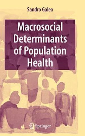 Macrosocial Determinants of Population Health af Sandro Galea