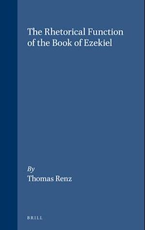 The Rhetorical Function of the Book of Ezekiel af Thomas Renz