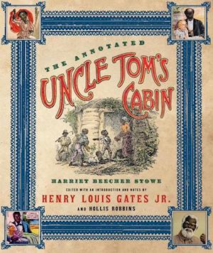 The Annotated Uncle Tom's Cabin af Hollis Robbins, Harriet Beecher Stowe, Henry Louis Gates Jr