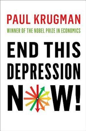 End This Depression Now! af Paul Krugman