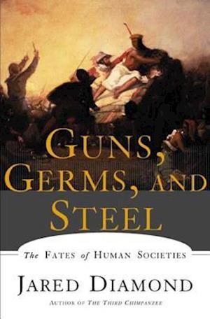 Guns, Germs, and Steel af Jared Diamond
