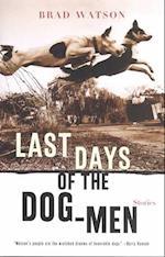 Last Days of the Dog-Men af Brad Watson