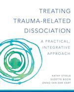 Treating Trauma-related Dissociation (Norton Series on Interpersonal Neurobiology)
