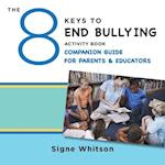The 8 Keys to End Bullying Activity Book Companion Guide for Parents and Educators (8 Keys to Mental Health)