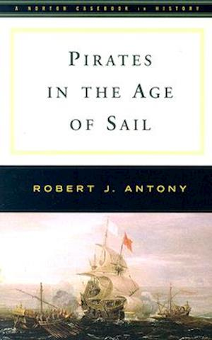 Pirates in the Age of Sail af Robert J. Antony