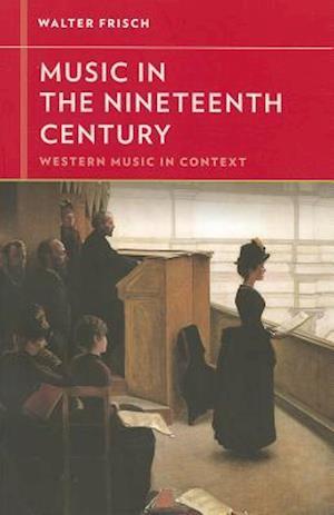 Music in the Nineteenth Century af Walter Frisch