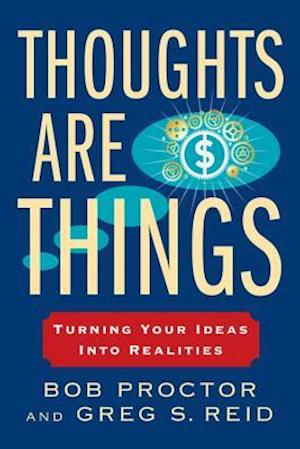 Thoughts Are Things af Bob Proctor, Greg S. Reid