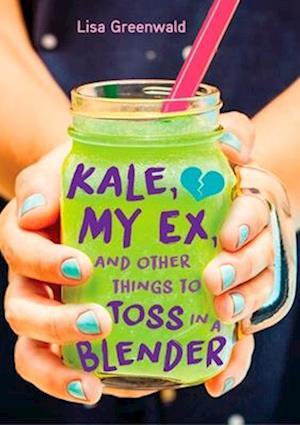 Bog, hardback Kale, My Ex, and Other Things to Toss in a Blender af Lisa Greenwald