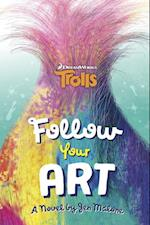 Follow Your Art (A Stepping Stone Book Dreamworks Trolls)
