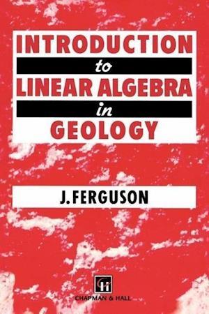 Introduction to Linear Algebra in Geology af John Ferguson