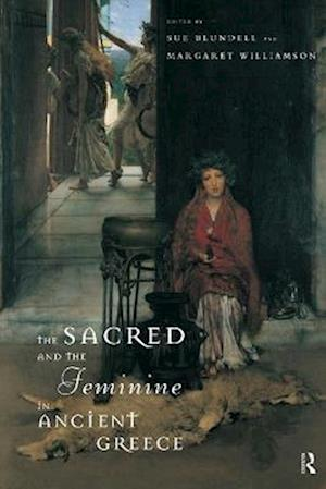 The Sacred and the Feminine in Ancient Greece af Sue Blundell, Margaret Williamson