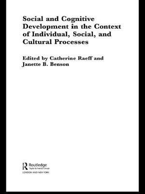 Social and Cognitive Development in the Context of Individual, Social, and Cultural Processes af Catherine Raeff, Peijie Wang, Janette B. Benson
