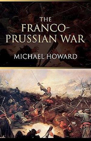 The Franco-Prussian War af Michael Howard