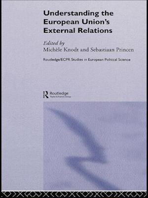 Understanding the European Union's External Relations af Sebastiaan Princen, Michele Knodt