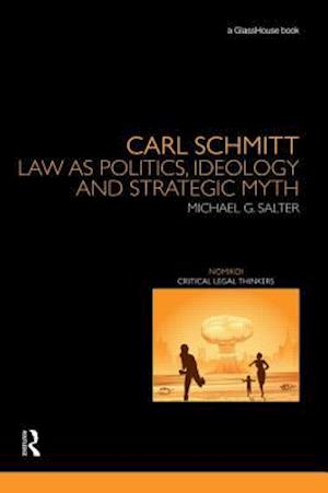 Carl Schmitt: Law as Politics, Ideology and Strategic Myth af Michael Salter, Michael G Salter