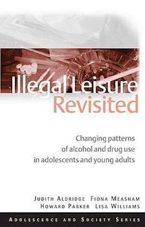 Illegal Leisure Revisited af Fiona Measham, Howard Parker, Judith Aldridge