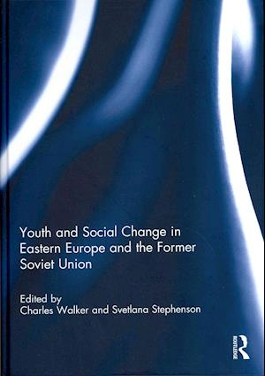 Youth and Social Change in Eastern Europe and the Former Soviet Union af Charles Walker, Svetlana Stephenson