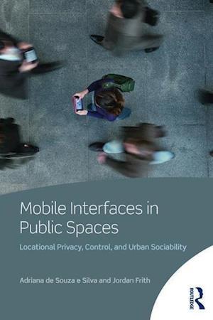 Mobile Interfaces in Public Spaces af Adriana de Souza e Silva, Jordan Frith