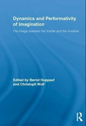 Dynamics and Performativity of Imagination af Christoph Wulf, Bernd Huppauf