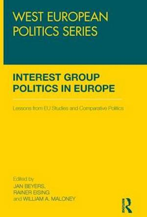 Interest Group Politics in Europe af William A Maloney, Jan Beyers, Rainer Eising