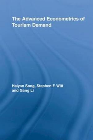 The Advanced Econometrics of Tourism Demand af Haiyan Song, Stephen F Witt, Gang Li