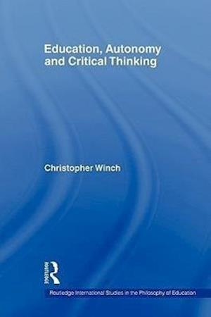 Education, Autonomy and Critical Thinking af Christopher Winch