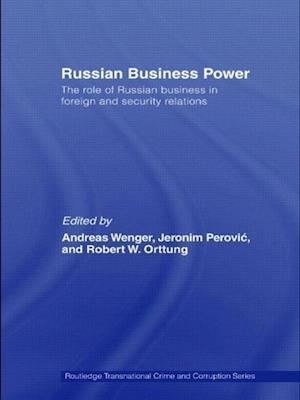 Russian Business Power af Robert Orttung, Andreas Wenger, Jeronim Perovic