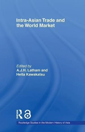 Intra-Asian Trade and the World Market af John Latham