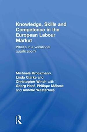 Knowledge, Skills and Competence in the European Labour Market af Christopher Winch, Linda Clarke, Georg Hanf