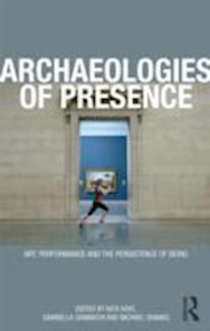 Archaeologies of Presence af Gabriella Giannachi, Michael Shanks, Nick Kaye