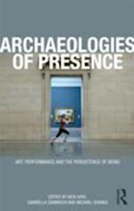 Archaeologies of Presence af Nick Kaye, Michael Shanks, Gabriella Giannachi