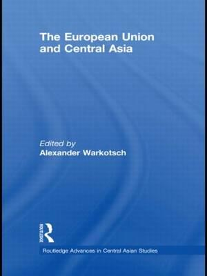 The European Union and Central Asia af Alexander Warkotsch, Jenniver Sehring