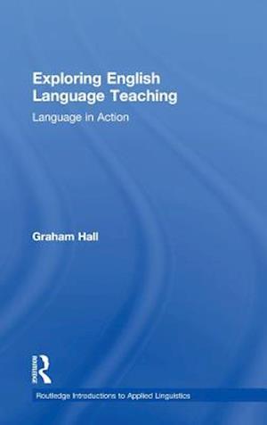 Exploring English Language Teaching af Graham Hall