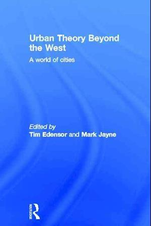 Urban Theory Beyond the West af Tim Edensor, Mark Jayne