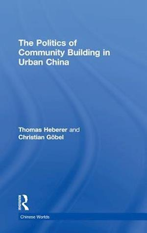 The Politics of Community Building in Urban China af Christian Gobel, Thomas Heberer