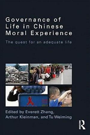 Governance of Life in Chinese Moral Experience af Weiming Tu, Everett Zhang, Arthur Kleinman